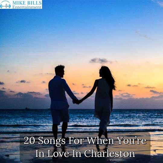 Songs For When Youre In love In Charleston