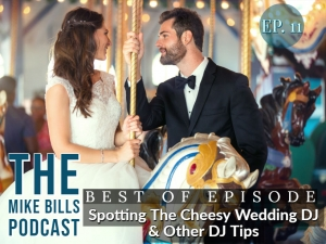 Check out Episode 11 of The Mike Bills Podcast  to learn about spotting the bad wedding DJ
