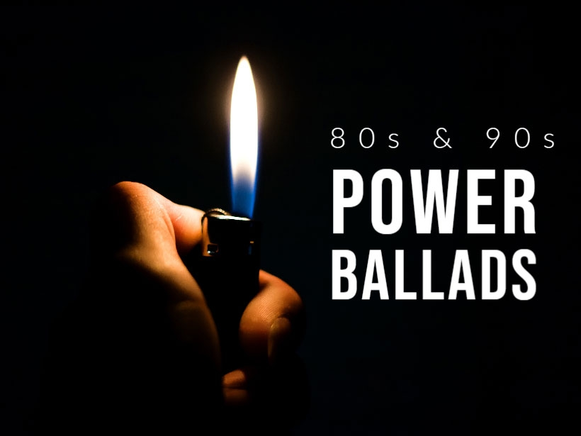 Having a Bic Lighter on hand is a requirement when listening to 80s & 90s power ballads