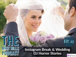 Episode 12 of The Mike Bills Podcast speaks more about wedding DJ horror stories