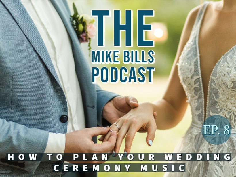 Episode 8 Of The Mike Bills Podcast goes into a discussion on how to choose your wedding ceremony music.