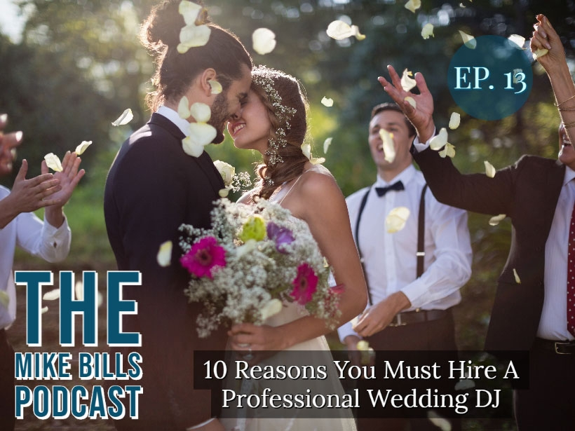 Ep. 13 - The Mike Bills Podcast | Why You Must Hire A Professional Wedding DJ